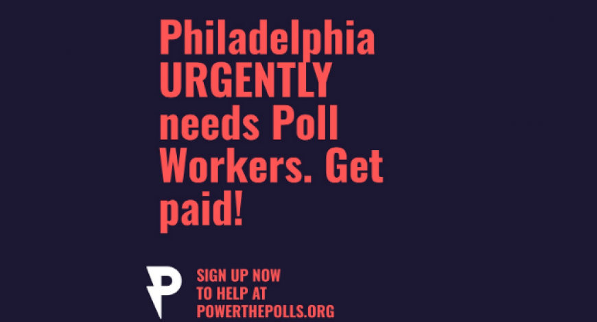 Poll Workers Needed in Philadelphia!!