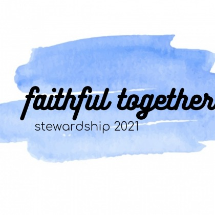 Faithful Together — Stewardship 2021