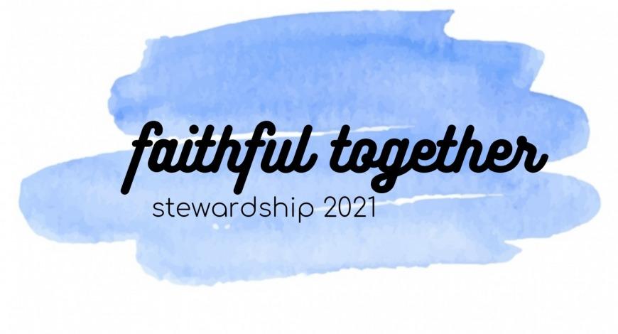 Faithful Together — Stewardship 2021